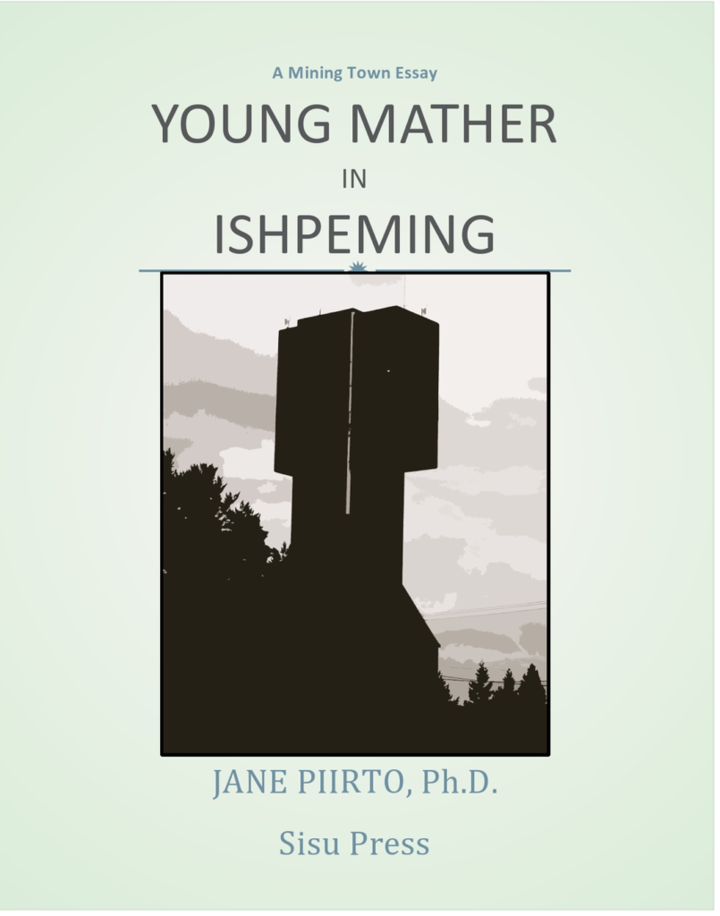 Young Mather in Ishpeming (essay) – Jane Piirto, Ph D